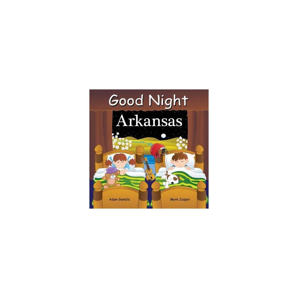 Good Night Arkansas - Brdbk (Good Night Our World) by Adam Gamble & Mark Jasper (Hardcover)