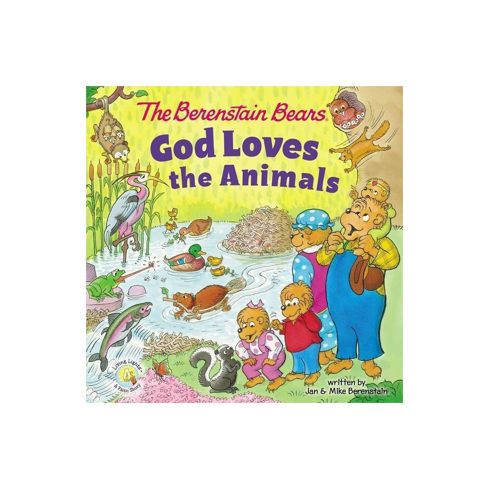 The Berenstain Bears God Loves The Animals Berenstain Bears Living Lights A Faith Story By Jan Berenstain Mike Berenstain Board Book