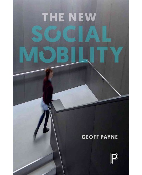 New Social Mobility : How the Politicians Got It Wrong (Reprint) (Paperback) (Geoff Payne) - image 1 of 1