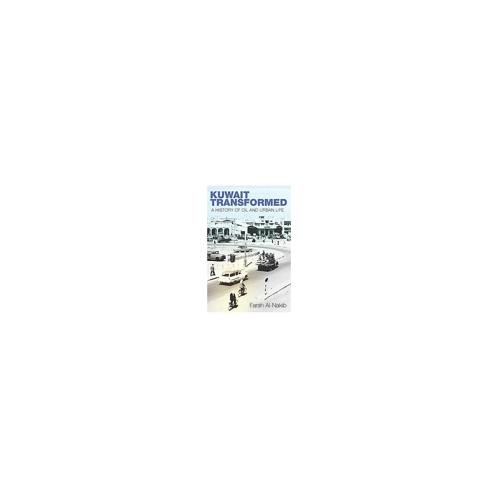 Kuwait Transformed : A History of Oil and Urban Life (Hardcover) (Farah Al-nakib)