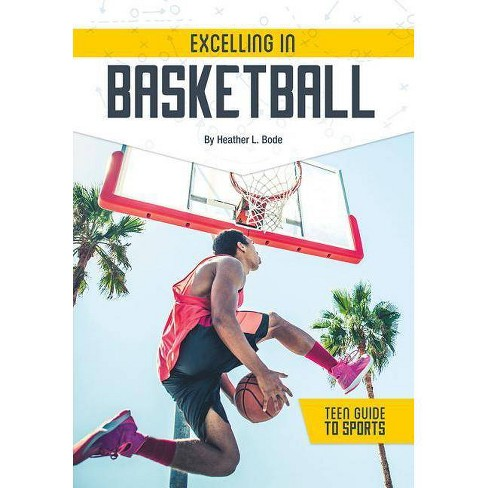 Excelling in Basketball - (Teen Guide to Sports) by  Heather L Bode (Hardcover) - image 1 of 1