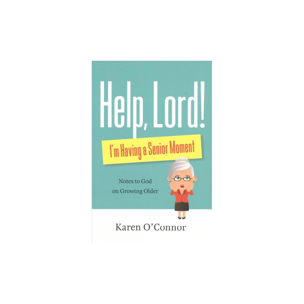 Help, Lord! I'm Having a Senior Moment : Notes to God on Growing Older - Reprint by Karen O'Connor