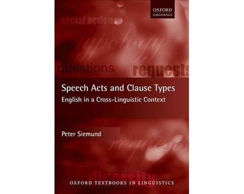 Speech Acts and Clause Types : English in a Cross-linguistic Context -  by Peter Siemund (Hardcover) - image 1 of 1