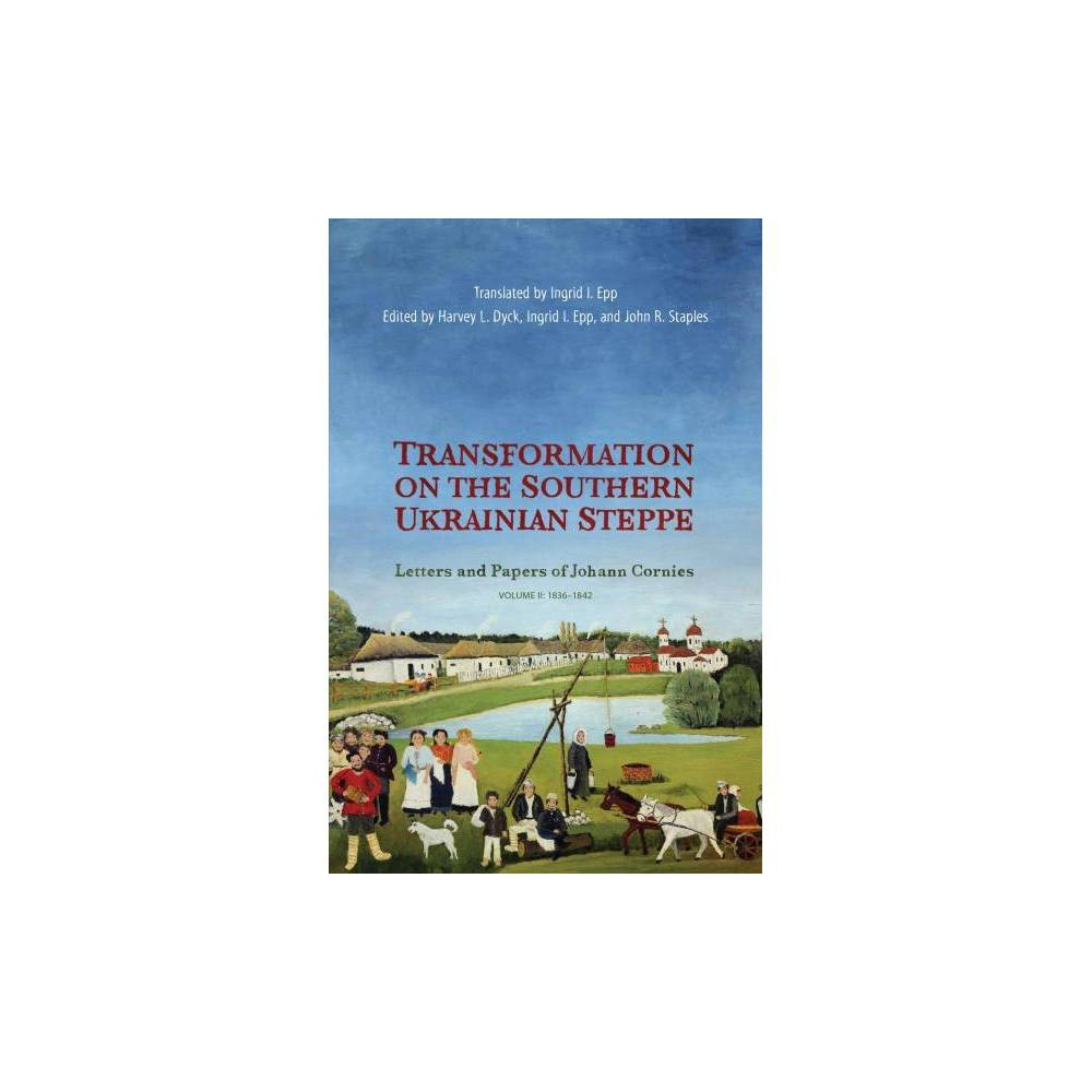 Transformation on the Southern Ukrainian Steppe : Letters and Papers of Johann Cornies 1835-1842
