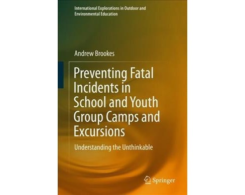 Preventing Fatal Incidents in School and Youth Group Camps and Excursions : Understanding the - image 1 of 1