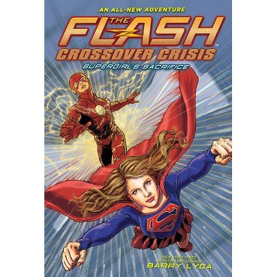 The Flash: Supergirl's Sacrifice - (Flash: Crossover Crisis) by  Barry Lyga (Hardcover)