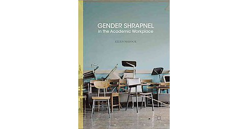 Gender Shrapnel in the Academic Workplace (Hardcover) (Ellen Mayock) - image 1 of 1