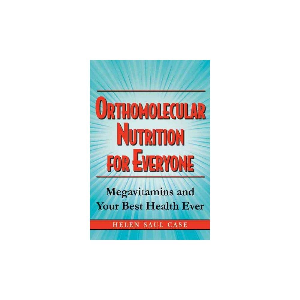 Orthomolecular Nutrition for Everyone : Megavitamins and Your Best Health Ever (Paperback) (Helen Saul