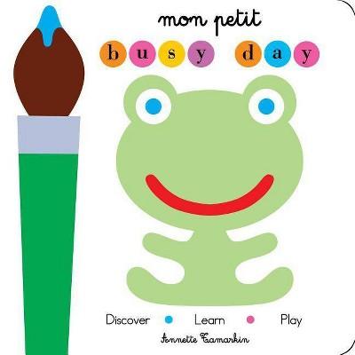 Mon Petit Busy Day - by  Annette Tamarkin (Board Book)