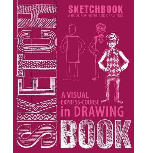 Visual Express-Course in Drawing : A Book for Notes & Drawings (Hardcover) - image 1 of 1