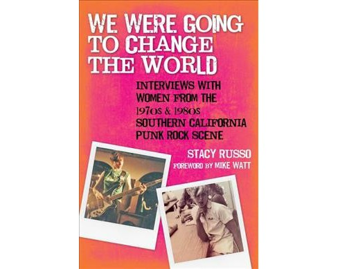 We Were Going to Change the World : Interviews With Women from the 1970s & 1980s Southern California - image 1 of 1