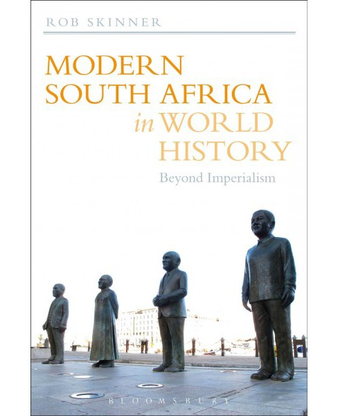 Modern South Africa in World History : Beyond Imperialism (Hardcover) (Rob Skinner) - image 1 of 1