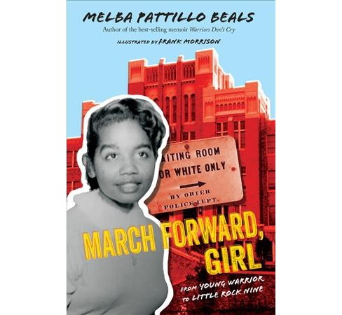 March Forward, Girl : From Young Warrior to Little Rock Nine -  by Melba Pattillo Beals (Hardcover) - image 1 of 1