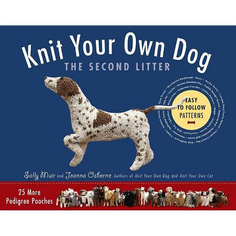 Knit Your Own Dog: The Second Litter - by  Sally Muir & Joanna Osborne (Paperback) - image 1 of 1
