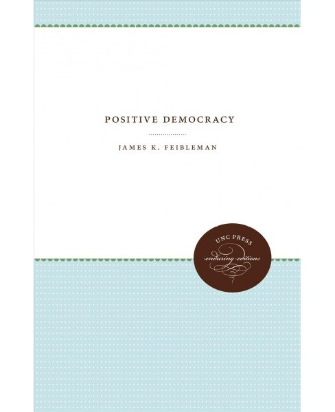 Positive Democracy -  by James K. Feibleman (Paperback) - image 1 of 1