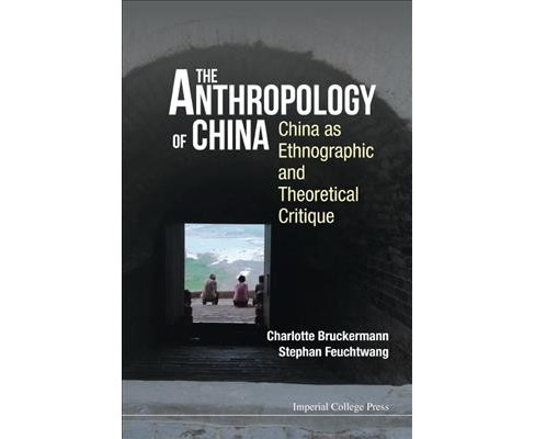 Anthropology of China : China As Ethnographic and Theoretical Critique (Paperback) (Charlotte - image 1 of 1