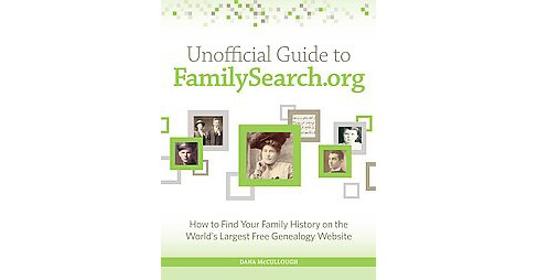 Unofficial Guide to Familysearch.org : How to Find Your Family History on the Largest Free Genealogy - image 1 of 1