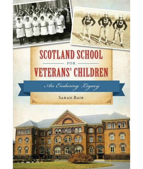 Scotland School for Veterans' Children : An Enduring Legacy (Paperback) (Sarah Bair) - image 1 of 1