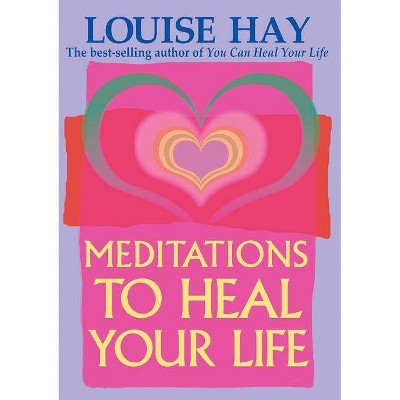 Meditations to Heal Your Life - by  Louise L Hay (Paperback)