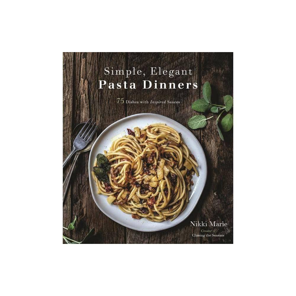 Simple Elegant Pasta Dinners By Nikki Marie Paperback