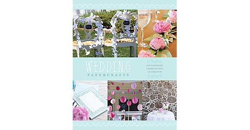 Wedding Papercrafts : Add Handmade Charm to Your Celebration (Paperback) - image 1 of 1