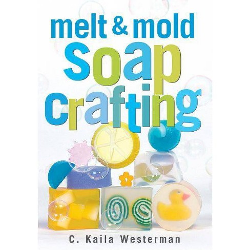 Melt & Mold Soap Crafting - by  C Kaila Westerman (Paperback) - image 1 of 1