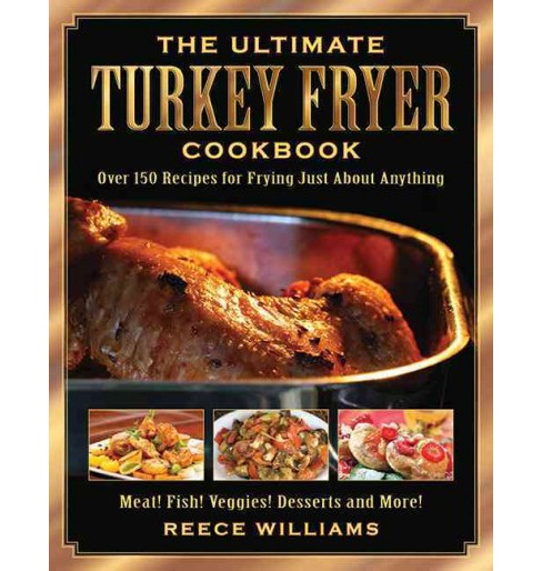 Ultimate Turkey Fryer Cookbook : Over 150 Recipes for Frying Just About Anything (Paperback) (Reece - image 1 of 1