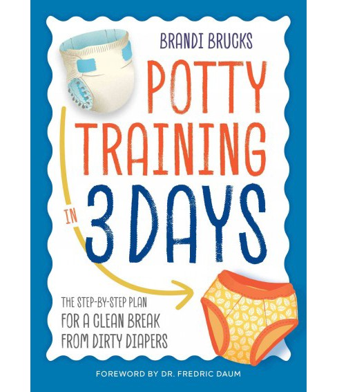 Potty Training in 3 Days : The Step-by-Step Plan for a Clean Break from Dirty Diapers (Paperback) - image 1 of 1