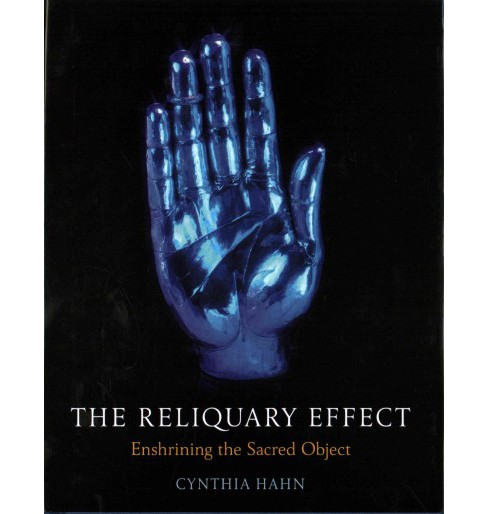 Reliquary Effect : Enshrining the Sacred Object (Hardcover) (Cynthia Hahn) - image 1 of 1