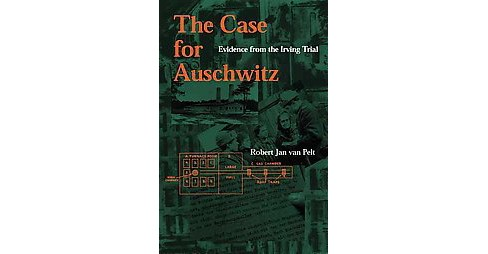 Case for Auschwitz : Evidence from the Irving Trial (Reprint) (Paperback) (Robert Jan Van Pelt) - image 1 of 1