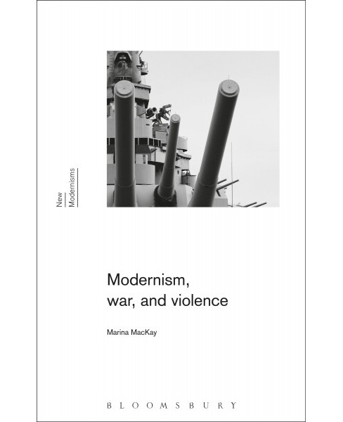 Modernism, War, and Violence (Hardcover) (Marina Mackay) - image 1 of 1