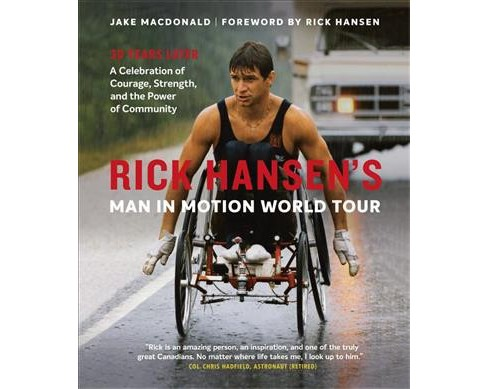 Rick Hansen's Man in Motion World Tour : 30 Years Later: A Celebration of Courage, Strength, and the - image 1 of 1