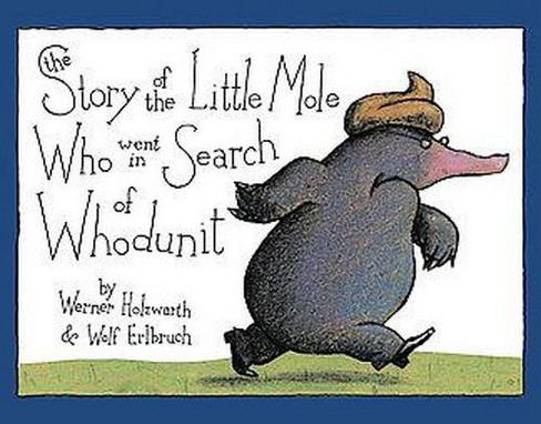 Story of the Little Mole Who Went in Search of Whodunit -  (Hardcover) - image 1 of 1