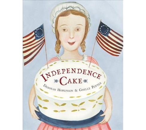 Independence Cake : A Revolutionary Confection Inspired by Amelia Simmons, Whose True History Is - image 1 of 1
