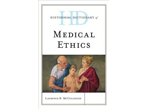 Historical Dictionary of Medical Ethics -  by Laurence B. McCullough (Hardcover) - image 1 of 1