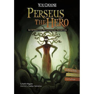 Perseus the Hero - (You Choose: Ancient Greek Myths) by  Nadia Higgins (Paperback)