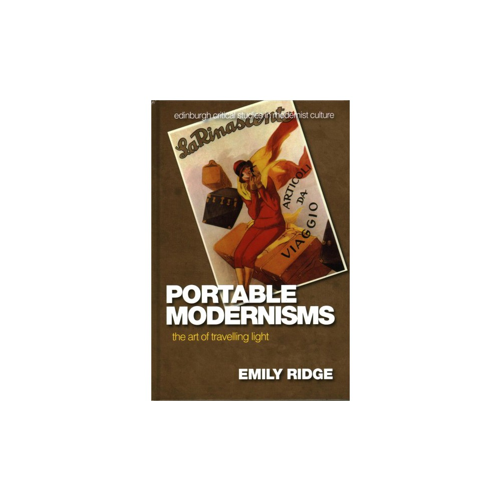 Portable Modernisms : The Art of Travelling Light (Hardcover) (Emily Ridge)