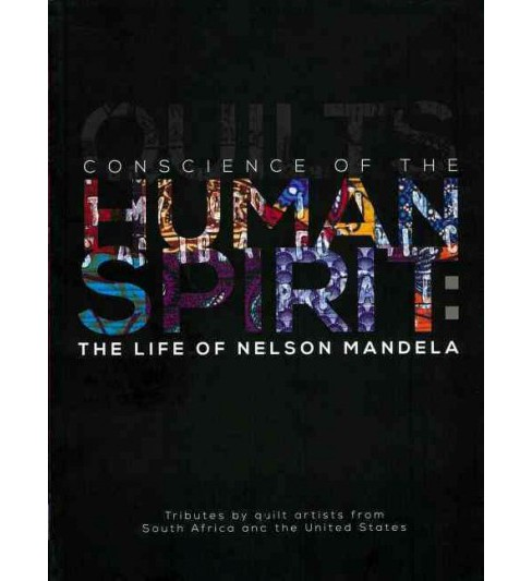 Conscience of the Human Spirit : The Life of Nelson Mandela; Tributes by quilt artists from South Africa - image 1 of 1