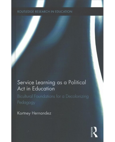 Service Learning As a Political Act in Education : Bicultural Foundations for a Decolonizing Pedagogy - image 1 of 1