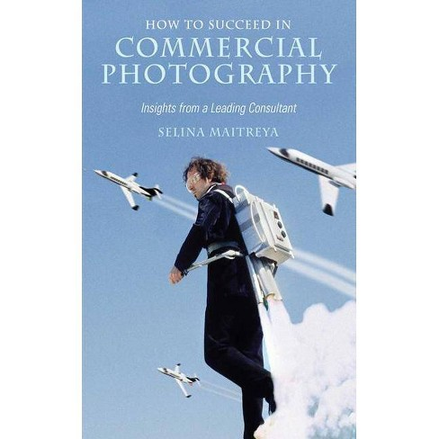 How to Succeed in Commercial Photography - by  Selina Maitreya (Paperback) - image 1 of 1