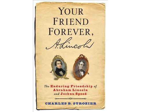 Your Friend Forever, A. Lincoln : The Enduring Friendship of Abraham Lincoln and Joshua Speed - Reprint - image 1 of 1