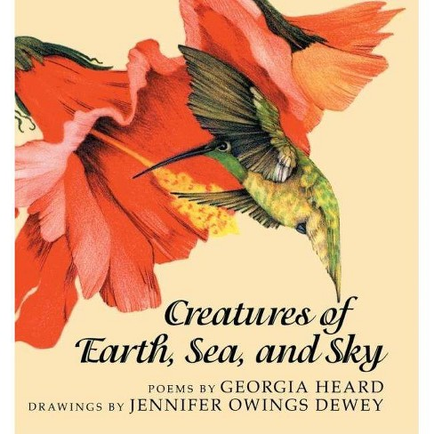 Creatures of Earth, Sea, and Sky - by  Georgia Heard (Hardcover) - image 1 of 1