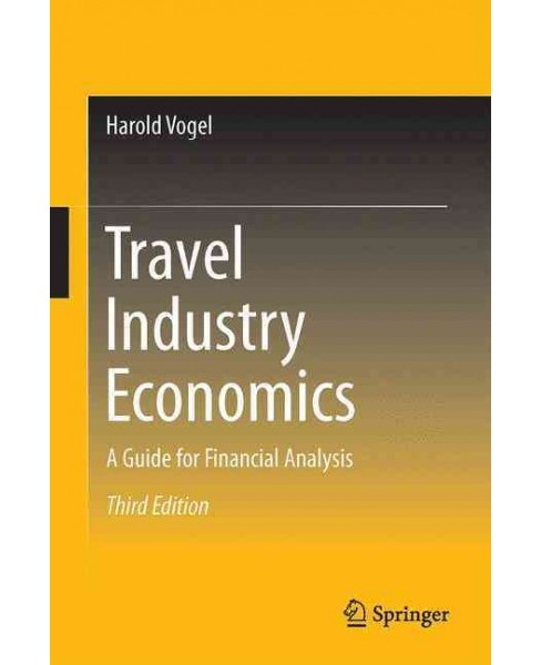 Travel Industry Economics : A Guide for Financial Analysis (Hardcover) (Harold L. Vogel) - image 1 of 1