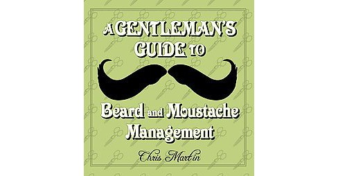 Gentleman's Guide to Beard and Moustache Management (Hardcover) (Chris Martin) - image 1 of 1