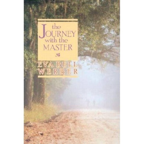Journey with the Master - by  Eva Bell Werber (Paperback) - image 1 of 1