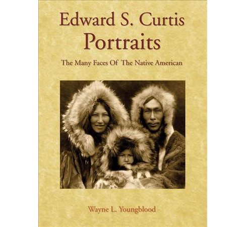 Edward S. Curtis Portraits : The Many Faces of the Native American (Hardcover) (Wayne L. Youngblood) - image 1 of 1