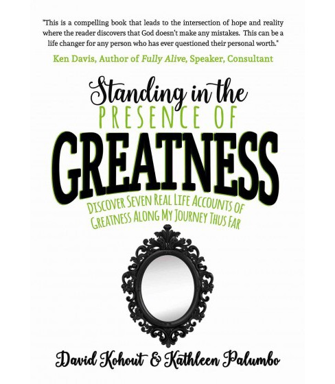 Standing in the Presence of Greatness : Discover Seven Real Life Accounts of Greatness Along My Journey - image 1 of 1