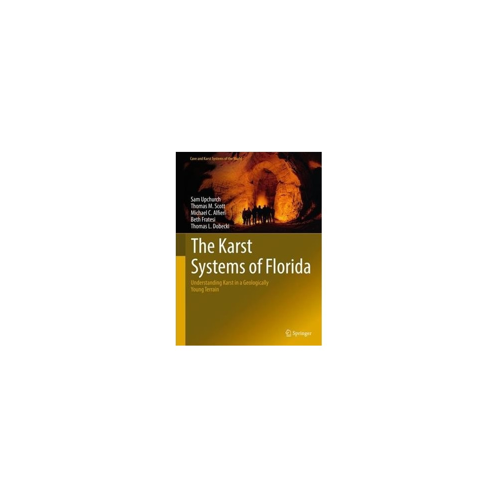 Karst Systems of Florida : Understanding Karst in a Geologically Young Terrain - (Hardcover)
