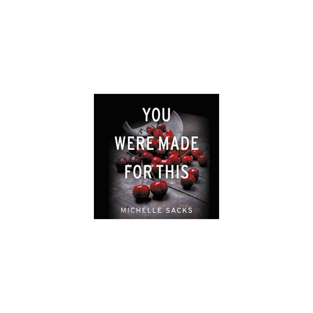 You Were Made for This : Library Edition - Unabridged by Michelle Sacks (CD/Spoken Word)