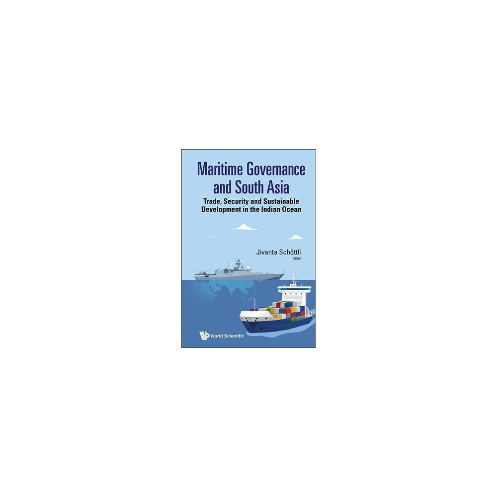 Maritime Governance and South Asia : Trade, Security and Sustainable Development in the Indian Ocean